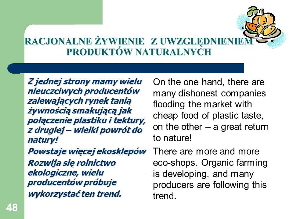 48 RACJONALNE ŻYWIENIE Z UWZGLĘDNIENIEM PRODUKTÓW NATURALNYCH Z jednej strony mamy wielu nieuczciwych producentów zalewających rynek tanią żywnością s