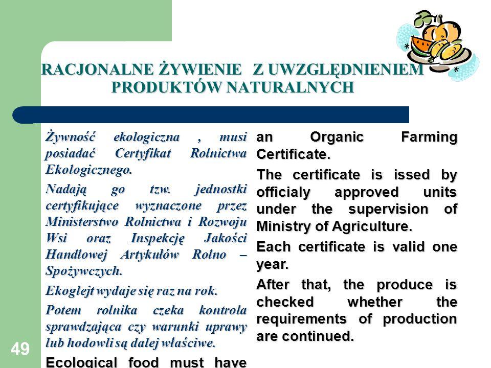 49 RACJONALNE ŻYWIENIE Z UWZGLĘDNIENIEM PRODUKTÓW NATURALNYCH Żywność ekologiczna, musi posiadać Certyfikat Rolnictwa Ekologicznego. Nadają go tzw. je