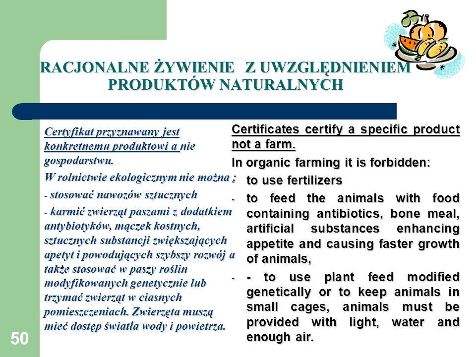 50 RACJONALNE ŻYWIENIE Z UWZGLĘDNIENIEM PRODUKTÓW NATURALNYCH Certyfikat przyznawany jest konkretnemu produktowi a nie gospodarstwu. W rolnictwie ekol