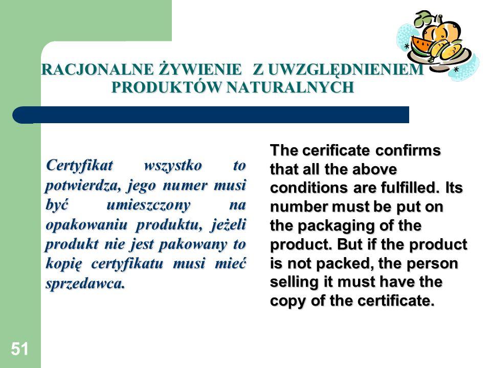 51 RACJONALNE ŻYWIENIE Z UWZGLĘDNIENIEM PRODUKTÓW NATURALNYCH Certyfikat wszystko to potwierdza, jego numer musi być umieszczony na opakowaniu produkt