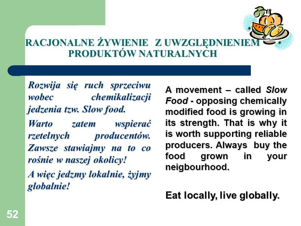 52 RACJONALNE ŻYWIENIE Z UWZGLĘDNIENIEM PRODUKTÓW NATURALNYCH Rozwija się ruch sprzeciwu wobec chemikalizacji jedzenia tzw. Slow food. Warto zatem wsp
