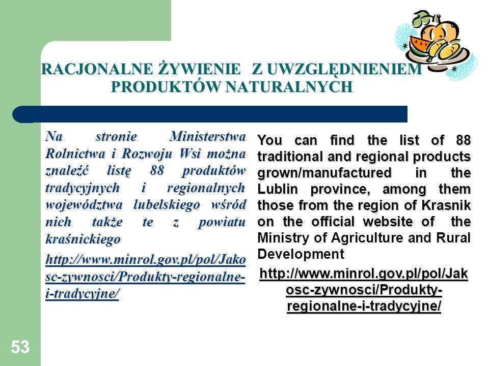 53 RACJONALNE ŻYWIENIE Z UWZGLĘDNIENIEM PRODUKTÓW NATURALNYCH Na stronie Ministerstwa Rolnictwa i Rozwoju Wsi można znaleźć listę 88 produktów tradycy