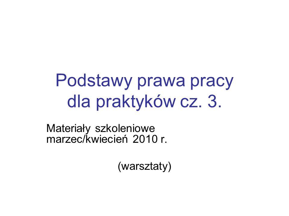 Podstawy prawa pracy dla praktyków cz. 3. Materiały szkoleniowe marzec/kwiecień 2010 r. (warsztaty)