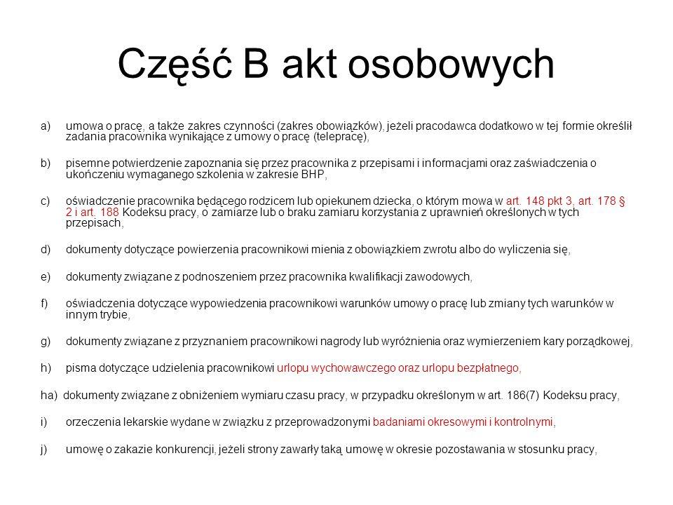 Część B akt osobowych a)umowa o pracę, a także zakres czynności (zakres obowiązków), jeżeli pracodawca dodatkowo w tej formie określił zadania pracown