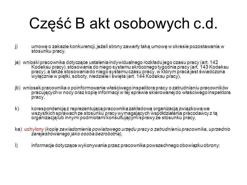 Część B akt osobowych c.d. j)umowę o zakazie konkurencji, jeżeli strony zawarły taką umowę w okresie pozostawania w stosunku pracy, ja) wnioski pracow