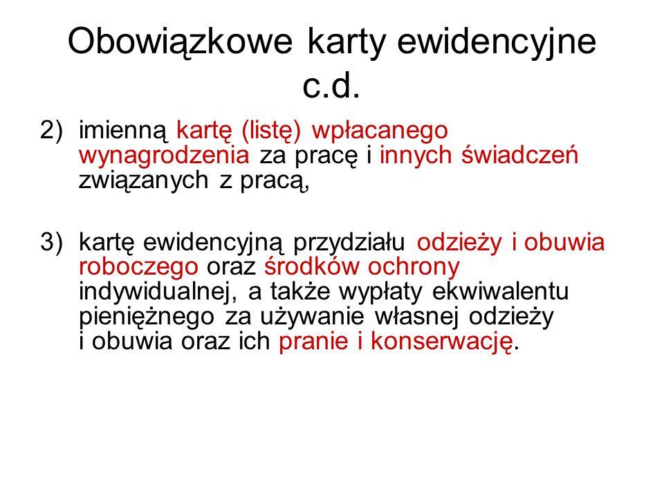Obowiązkowe karty ewidencyjne c.d. 2)imienną kartę (listę) wpłacanego wynagrodzenia za pracę i innych świadczeń związanych z pracą, 3)kartę ewidencyjn