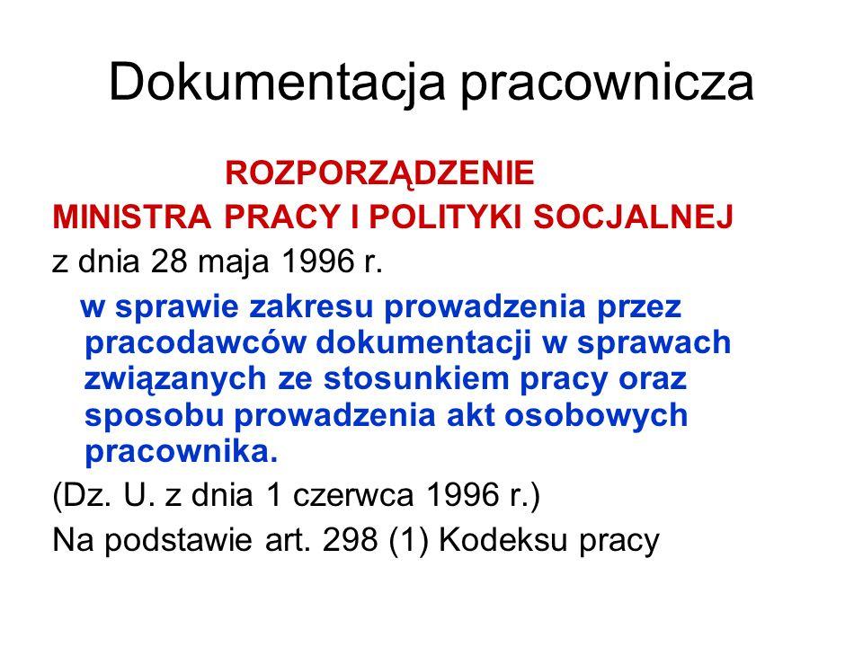 Dokumentacja pracownicza ROZPORZĄDZENIE MINISTRA PRACY I POLITYKI SOCJALNEJ z dnia 28 maja 1996 r. w sprawie zakresu prowadzenia przez pracodawców dok