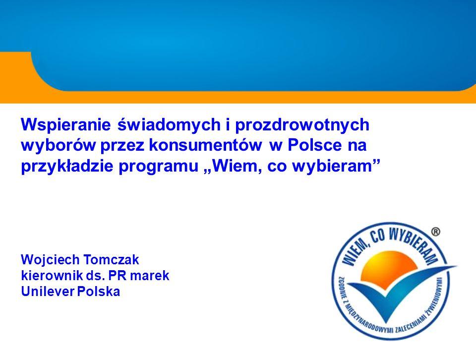 Wspieranie świadomych i prozdrowotnych wyborów przez konsumentów w Polsce na przykładzie programu Wiem, co wybieram Wojciech Tomczak kierownik ds. PR