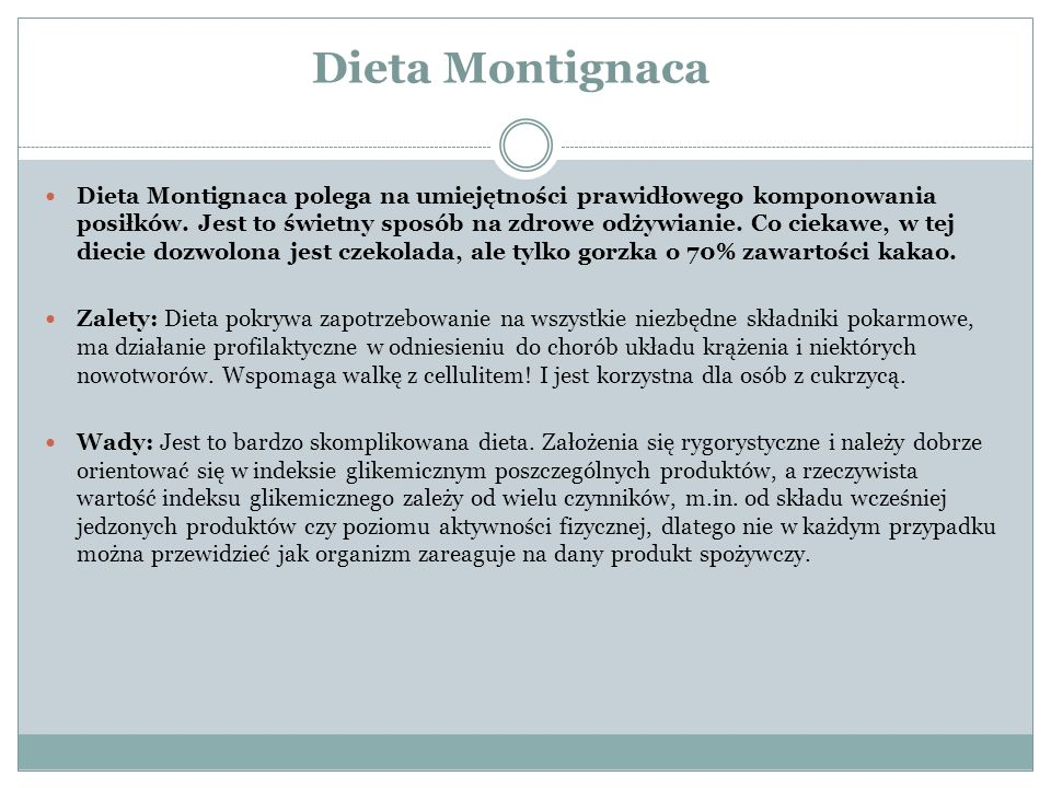 Dieta Montignaca Dieta Montignaca polega na umiejętności prawidłowego komponowania posiłków. Jest to świetny sposób na zdrowe odżywianie. Co ciekawe,