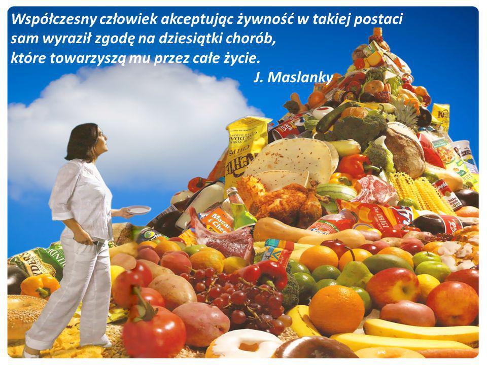 Współczesny człowiek akceptując żywność w takiej postaci sam wyraził zgodę na dziesiątki chorób, które towarzyszą mu przez całe życie. J. Maslanky