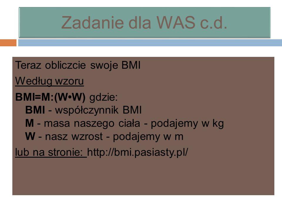Teraz obliczcie swoje BMI Według wzoru BMI=M:(WW) gdzie: BMI - współczynnik BMI M - masa naszego ciała - podajemy w kg W - nasz wzrost - podajemy w m