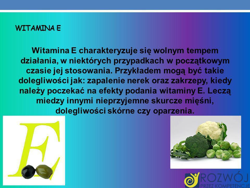 WITAMINA E Witamina E charakteryzuje się wolnym tempem działania, w niektórych przypadkach w początkowym czasie jej stosowania. Przykładem mogą być ta