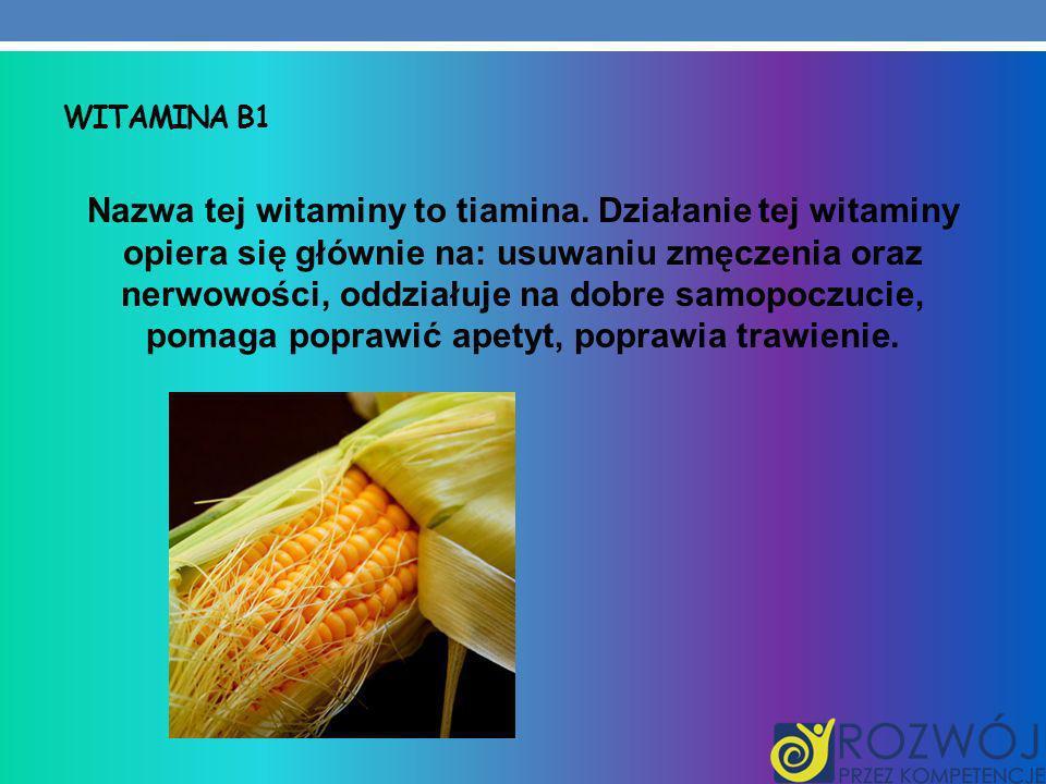 WITAMINA B1 Nazwa tej witaminy to tiamina. Działanie tej witaminy opiera się głównie na: usuwaniu zmęczenia oraz nerwowości, oddziałuje na dobre samop