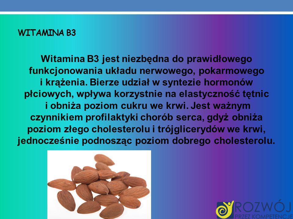 WITAMINA B3 Witamina B3 jest niezbędna do prawidłowego funkcjonowania układu nerwowego, pokarmowego i krążenia. Bierze udział w syntezie hormonów płci