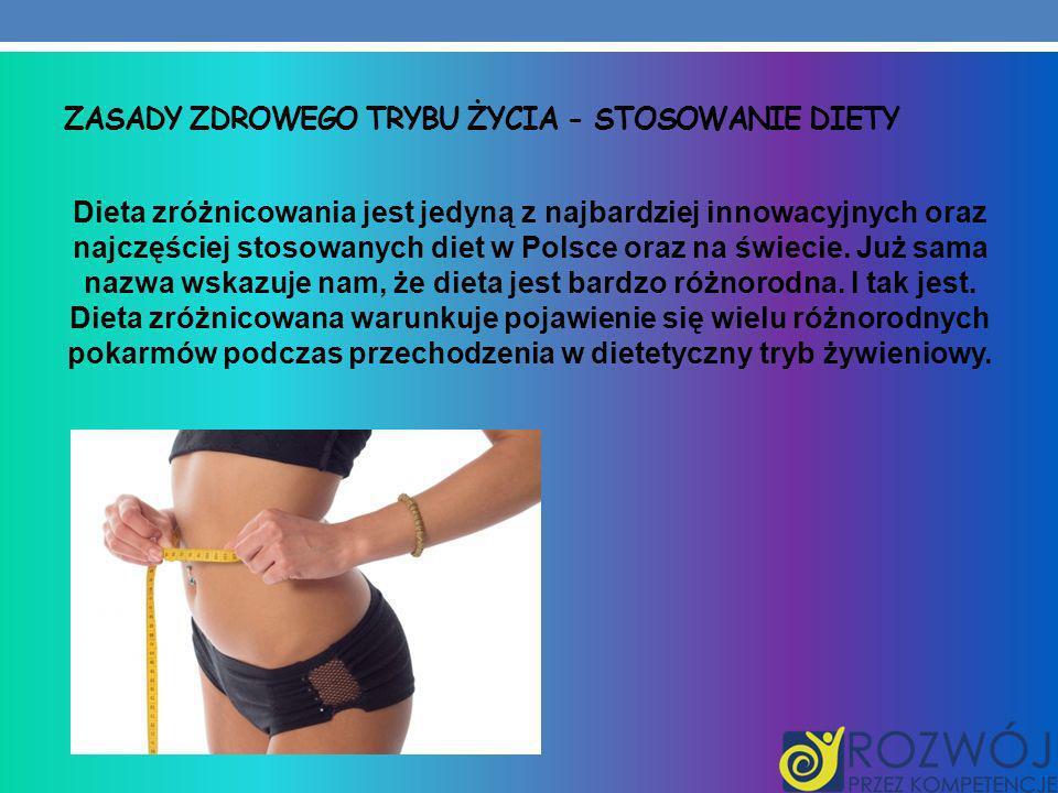 ZASADY ZDROWEGO TRYBU ŻYCIA - STOSOWANIE DIETY Dieta zróżnicowania jest jedyną z najbardziej innowacyjnych oraz najczęściej stosowanych diet w Polsce