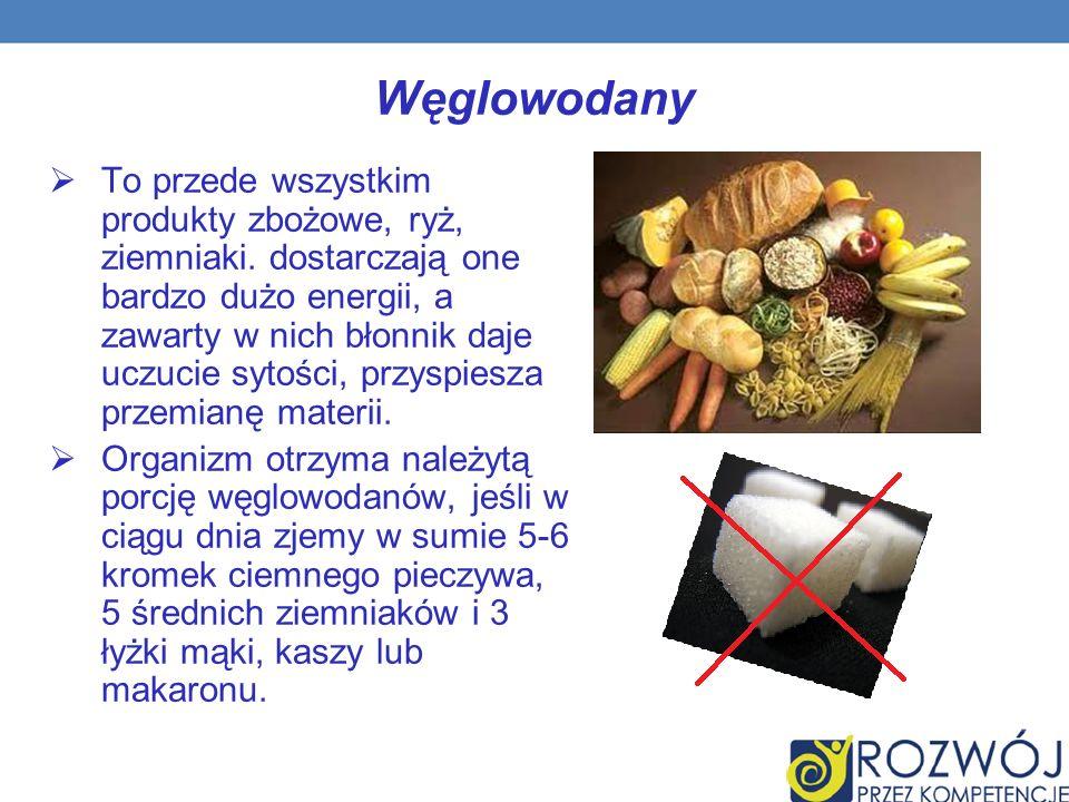 Węglowodany To przede wszystkim produkty zbożowe, ryż, ziemniaki.