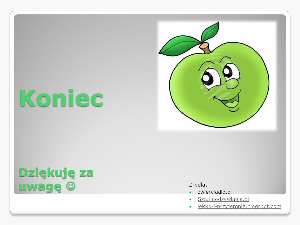 Koniec Dziękuję za uwagę Koniec Dziękuję za uwagę Źródła: zwierciadlo.pl Sztukaodzywiania.pl lekko-i-przyjemnie.blogspot.com