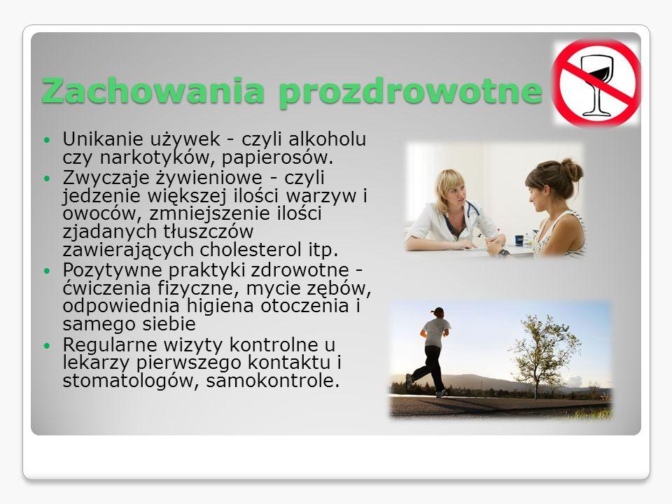 Zachowania prozdrowotne Unikanie używek - czyli alkoholu czy narkotyków, papierosów. Zwyczaje żywieniowe - czyli jedzenie większej ilości warzyw i owo