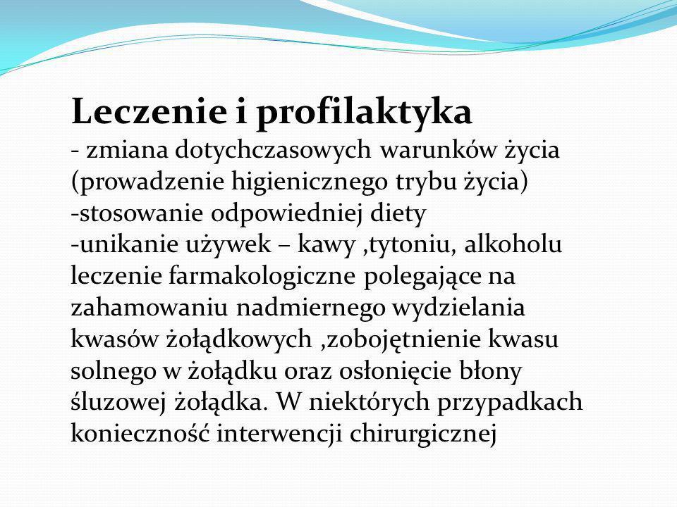 Leczenie i profilaktyka - zmiana dotychczasowych warunków życia (prowadzenie higienicznego trybu życia) -stosowanie odpowiedniej diety -unikanie używe