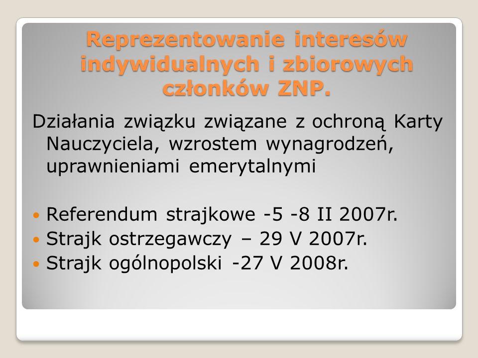 Reprezentowanie interesów indywidualnych i zbiorowych członków ZNP. Działania związku związane z ochroną Karty Nauczyciela, wzrostem wynagrodzeń, upra