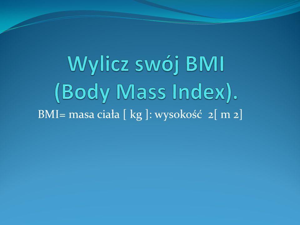 BMI= masa ciała [ kg ]: wysokość 2[ m 2]