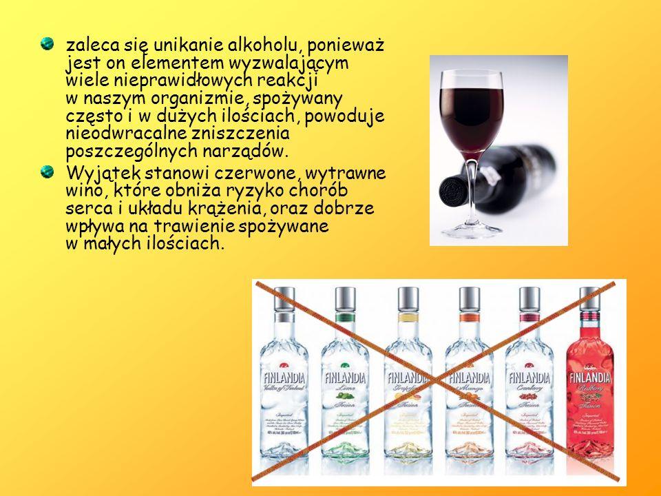 zaleca się unikanie alkoholu, ponieważ jest on elementem wyzwalającym wiele nieprawidłowych reakcji w naszym organizmie, spożywany często i w dużych ilościach, powoduje nieodwracalne zniszczenia poszczególnych narządów.