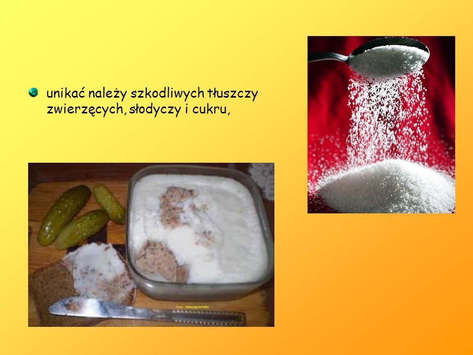 unikać należy szkodliwych tłuszczy zwierzęcych, słodyczy i cukru,