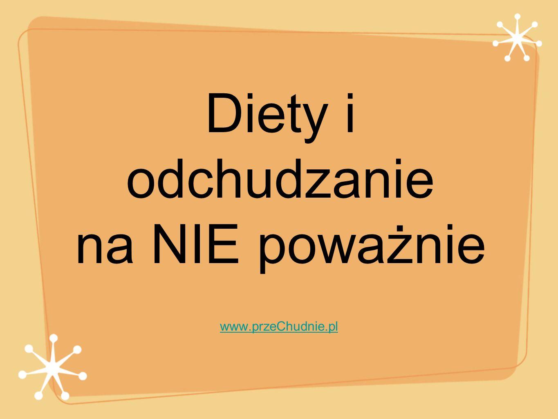 Diety i odchudzanie na NIE poważnie www.przeChudnie.pl
