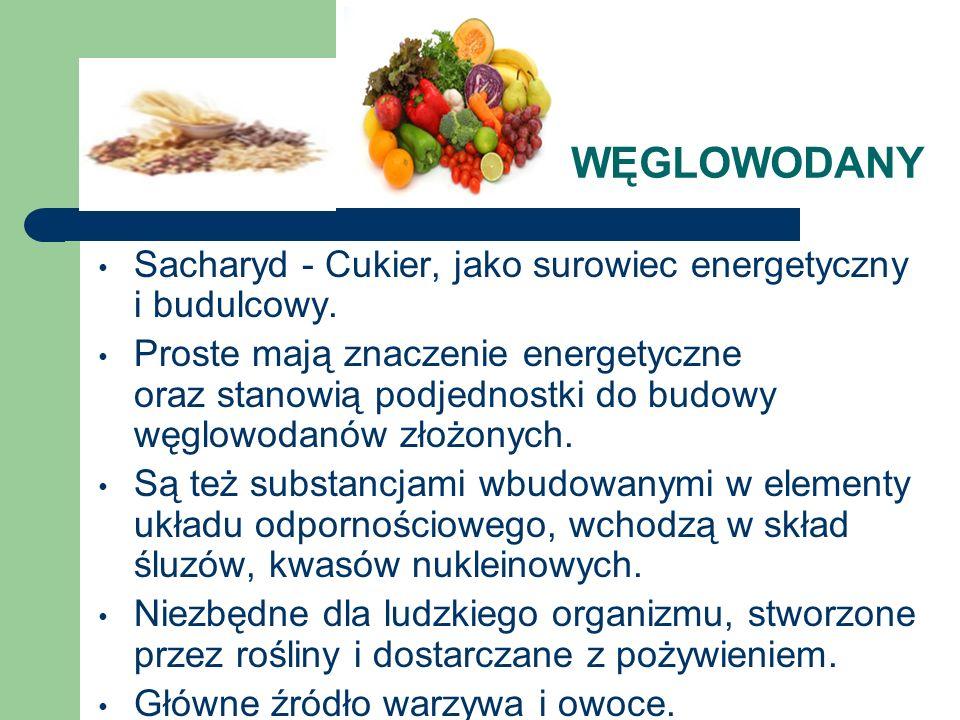 WĘGLOWODANY Sacharyd - Cukier, jako surowiec energetyczny i budulcowy. Proste mają znaczenie energetyczne oraz stanowią podjednostki do budowy węglowo