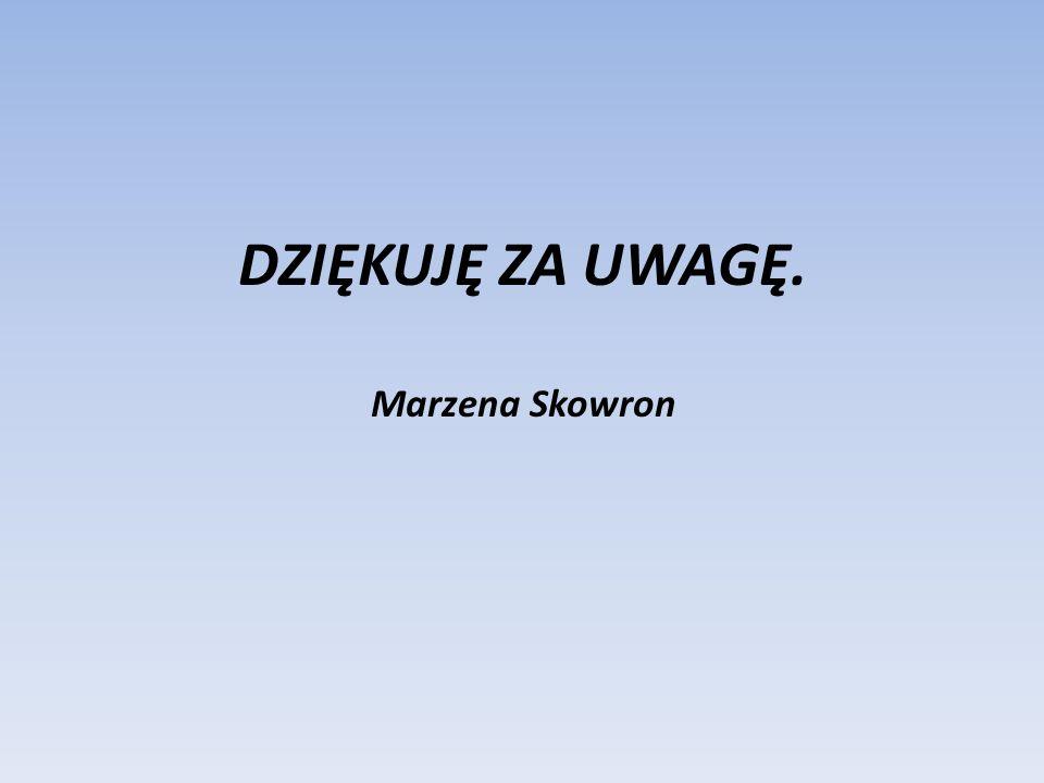 DZIĘKUJĘ ZA UWAGĘ. Marzena Skowron