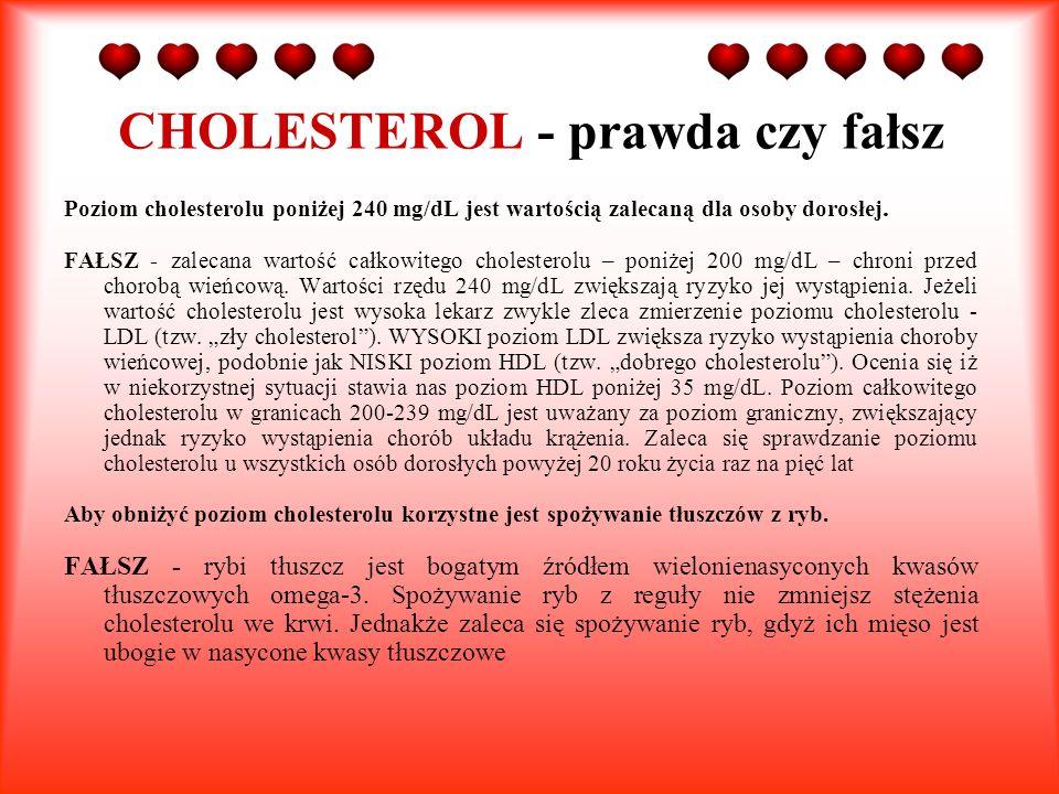 Poziom cholesterolu poniżej 240 mg/dL jest wartością zalecaną dla osoby dorosłej. FAŁSZ - zalecana wartość całkowitego cholesterolu – poniżej 200 mg/d