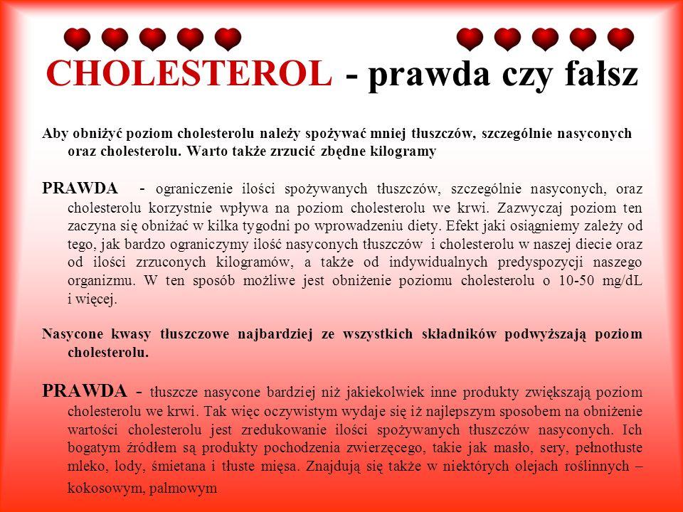Aby obniżyć poziom cholesterolu należy spożywać mniej tłuszczów, szczególnie nasyconych oraz cholesterolu. Warto także zrzucić zbędne kilogramy PRAWDA