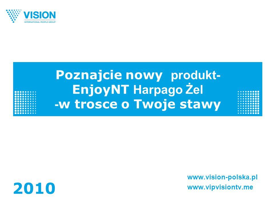 Poznajcie nowy produkt- EnjoyNT Harpago Żel - w trosce o Twoje stawy www.vision-polska.pl www.vipvisiontv.me 2010