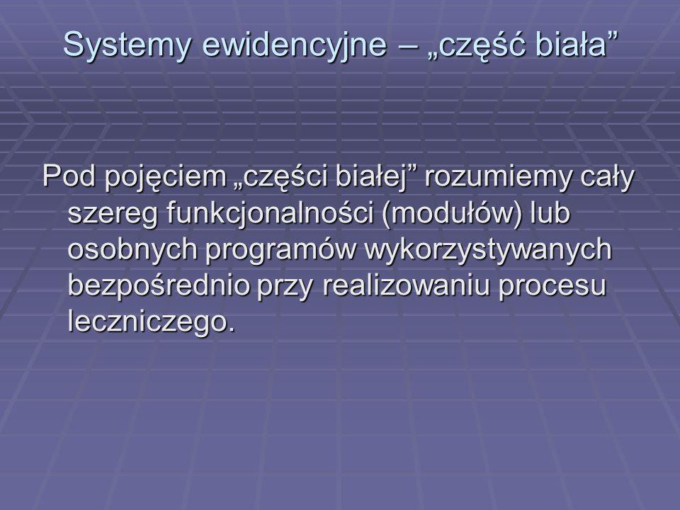 Systemy ewidencyjne – część biała Pod pojęciem części białej rozumiemy cały szereg funkcjonalności (modułów) lub osobnych programów wykorzystywanych b