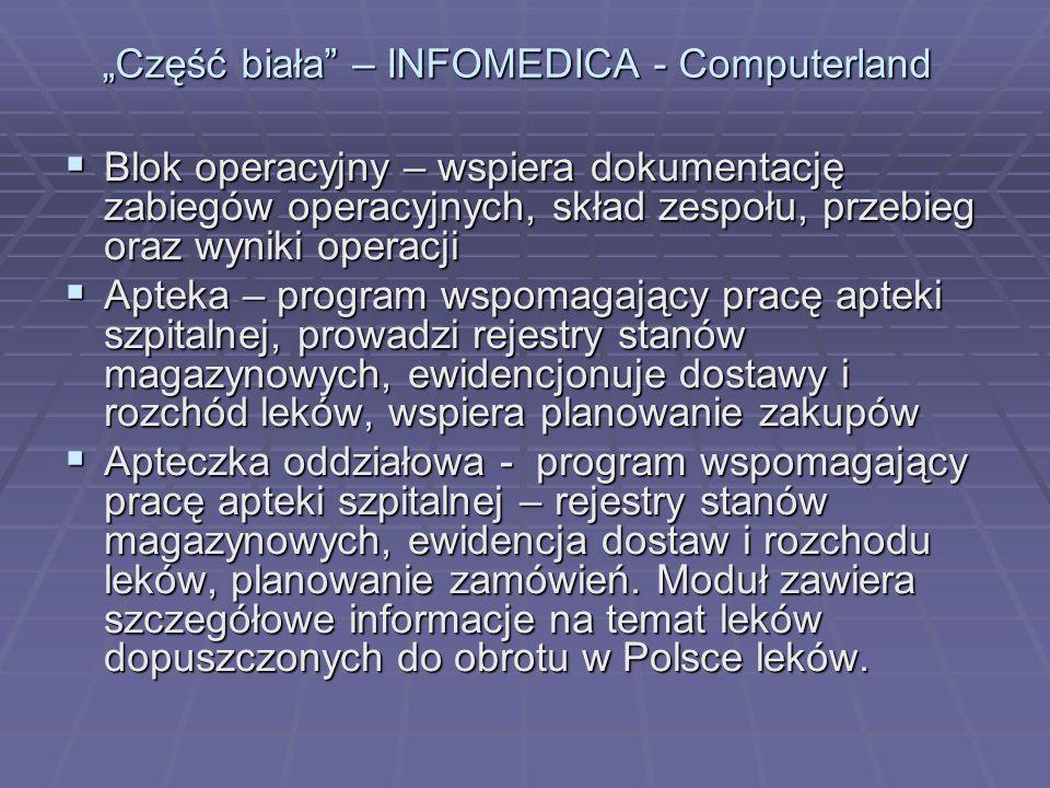 Apteczka oddziałowa – ewidencja rozchodu leków na oddziałach szpitalnych Apteczka oddziałowa – ewidencja rozchodu leków na oddziałach szpitalnych Zlecenia – moduł pozwala na elektroniczne zlecanie zabiegów i badań dla pacjentów Zlecenia – moduł pozwala na elektroniczne zlecanie zabiegów i badań dla pacjentów Dokumentacja medycznas Dokumentacja medycznas Część biała – INFOMEDICA - Computerland