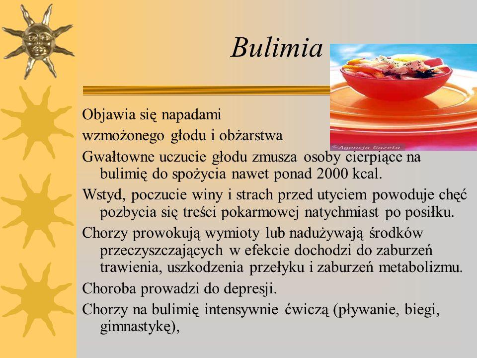 Bulimia Objawia się napadami wzmożonego głodu i obżarstwa Gwałtowne uczucie głodu zmusza osoby cierpiące na bulimię do spożycia nawet ponad 2000 kcal.