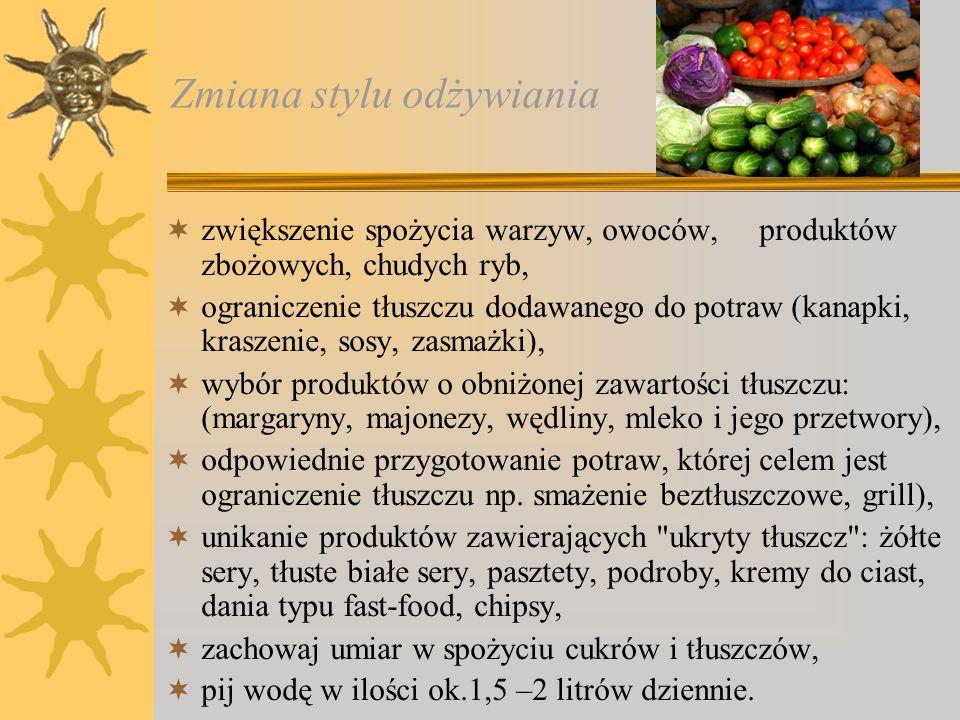 Zmiana stylu odżywiania zwiększenie spożycia warzyw, owoców, produktów zbożowych, chudych ryb, ograniczenie tłuszczu dodawanego do potraw (kanapki, kr
