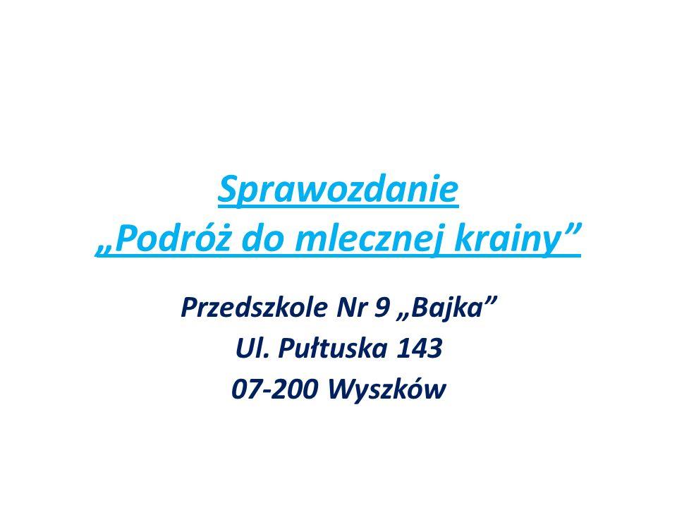 Sprawozdanie Podróż do mlecznej krainy Przedszkole Nr 9 Bajka Ul. Pułtuska 143 07-200 Wyszków