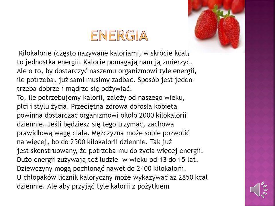 Kilokalorie (często nazywane kaloriami, w skrócie kcal) to jednostka energii. Kalorie pomagają nam ją zmierzyć. Ale o to, by dostarczyć naszemu organi