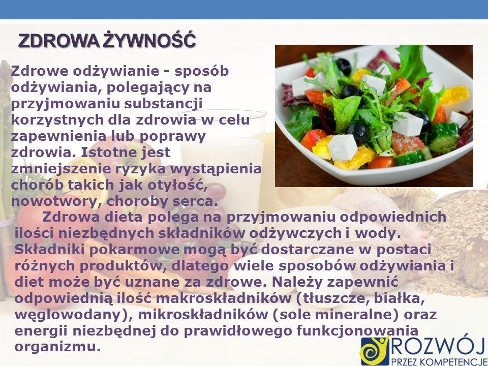 ZDROWA ŻYWNOŚĆ Zdrowe odżywianie - sposób odżywiania, polegający na przyjmowaniu substancji korzystnych dla zdrowia w celu zapewnienia lub poprawy zdr