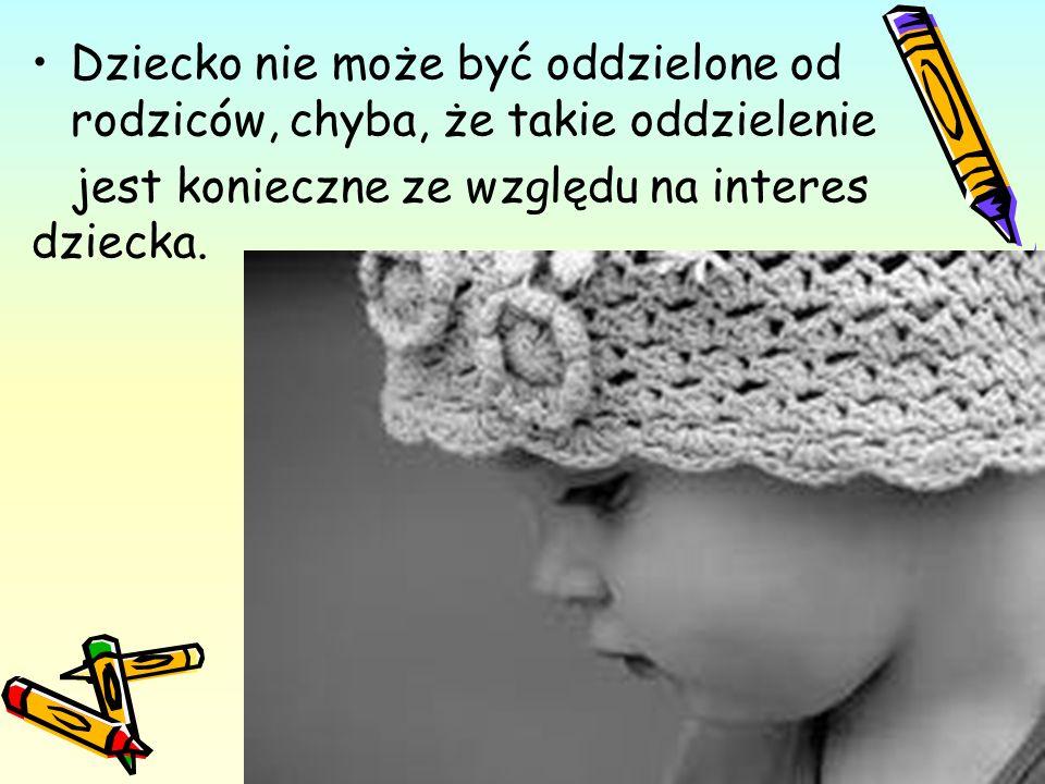 Dziecko nie może być oddzielone od rodziców, chyba, że takie oddzielenie jest konieczne ze względu na interes dziecka.