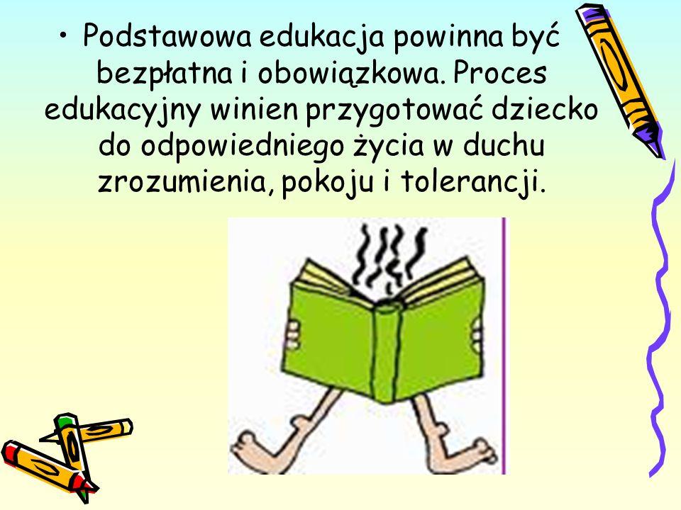 Podstawowa edukacja powinna być bezpłatna i obowiązkowa.