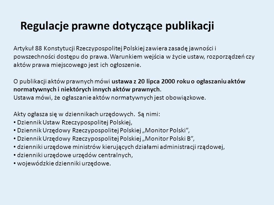 Regulacje prawne dotyczące publikacji Artykuł 88 Konstytucji Rzeczypospolitej Polskiej zawiera zasadę jawności i powszechności dostępu do prawa. Warun