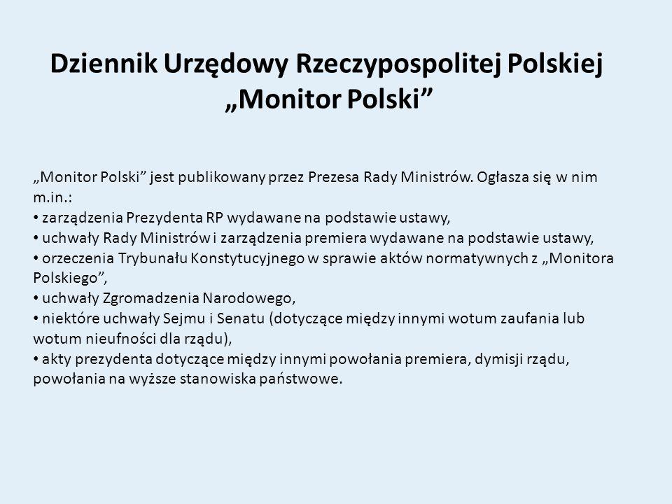 Dziennik Urzędowy Rzeczypospolitej Polskiej Monitor Polski Monitor Polski jest publikowany przez Prezesa Rady Ministrów. Ogłasza się w nim m.in.: zarz