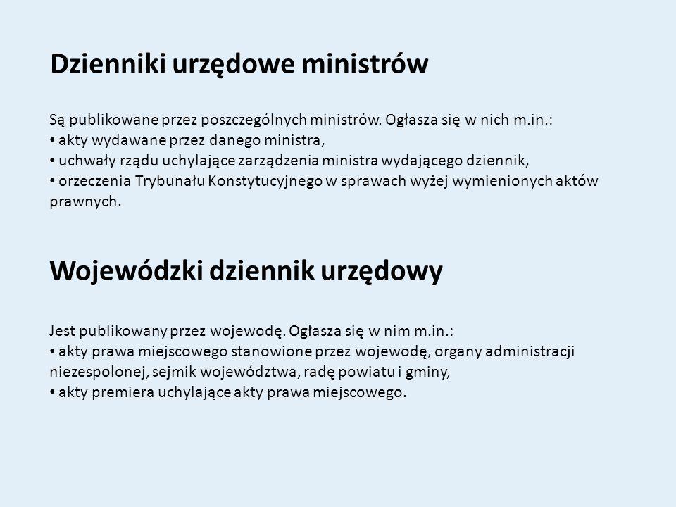 Dzienniki urzędowe ministrów Wojewódzki dziennik urzędowy Są publikowane przez poszczególnych ministrów. Ogłasza się w nich m.in.: akty wydawane przez