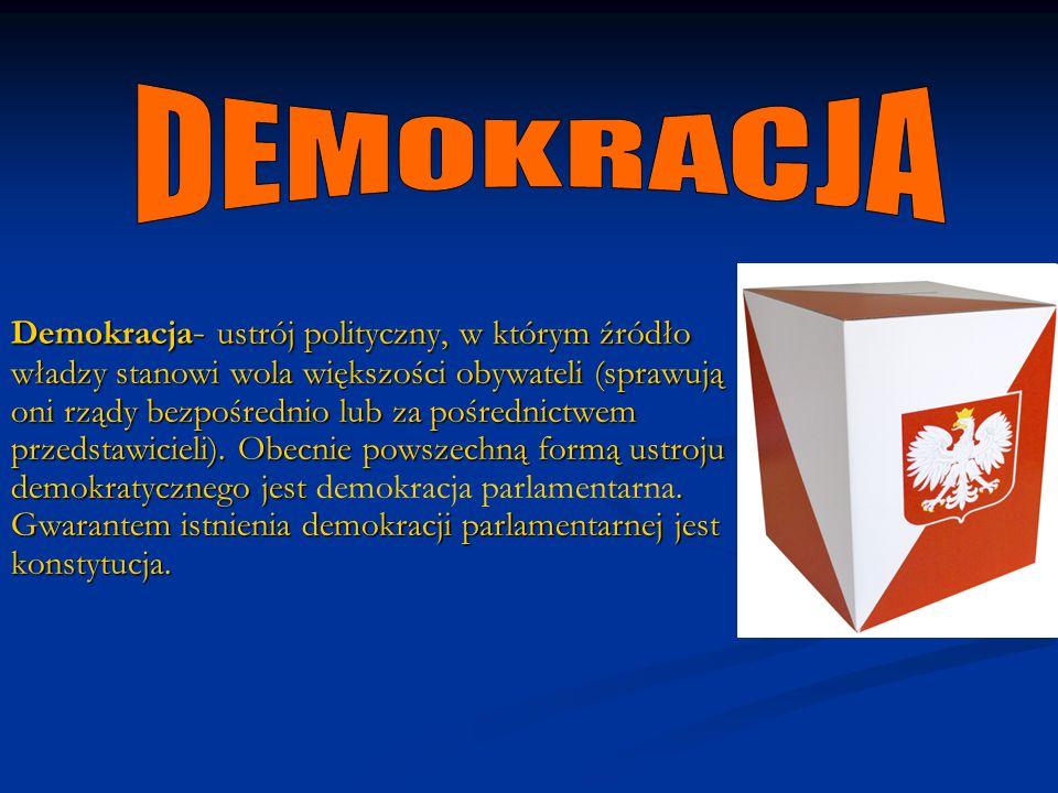 Demokracja - ustrój polityczny, w którym źródło władzy stanowi wola większości obywateli (sprawują oni rządy bezpośrednio lub za pośrednictwem przedst