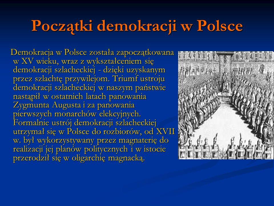 Początki demokracji w Polsce Demokracja w Polsce została zapoczątkowana w XV wieku, wraz z wykształceniem się demokracji szlacheckiej - dzięki uzyskan