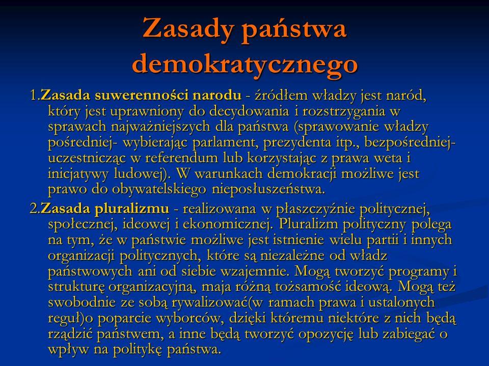 Zasady państwa demokratycznego 1.Zasada suwerenności narodu - źródłem władzy jest naród, który jest uprawniony do decydowania i rozstrzygania w sprawa