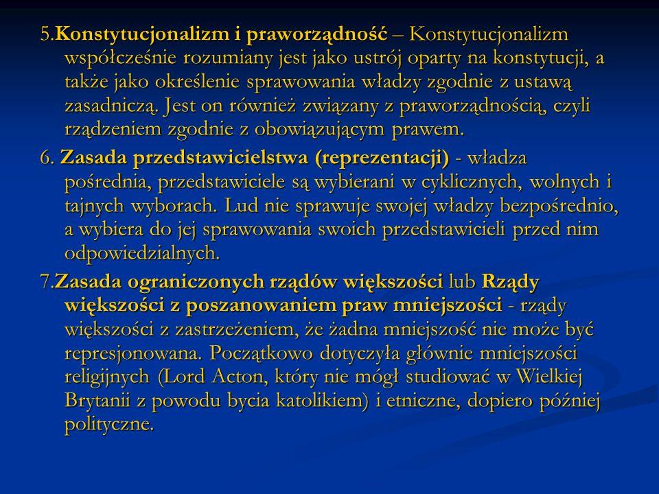 5.Konstytucjonalizm i praworządność – Konstytucjonalizm współcześnie rozumiany jest jako ustrój oparty na konstytucji, a także jako określenie sprawow