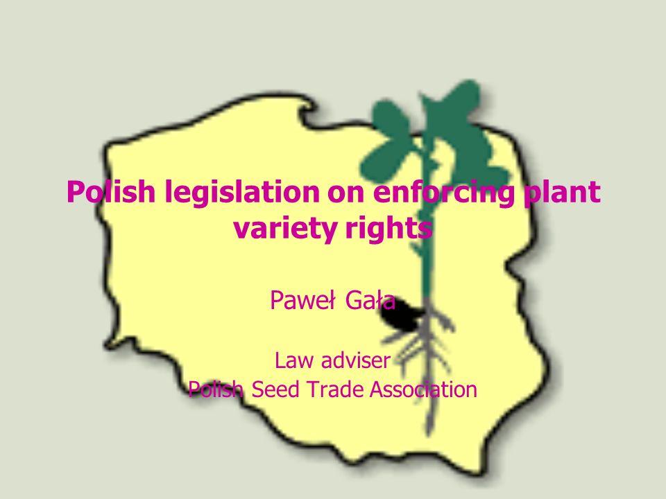 Polish legislation on enforcing plant variety rights Paweł Gała Law adviser Polish Seed Trade Association